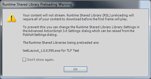 Your content will not stream. Runtime Shared Library (RSL) preloading will require all of your content to download before the first frame will play.  To prevent this you can change the Runtime Shared Library Settings in the Advanced ActionScript 3.0 Settings dialog which can be raised from the Publish Settings dialog.  The Runtime Shared Libraries being preloaded are:  textLayout_1.0.0.595.swz for TLF Text
